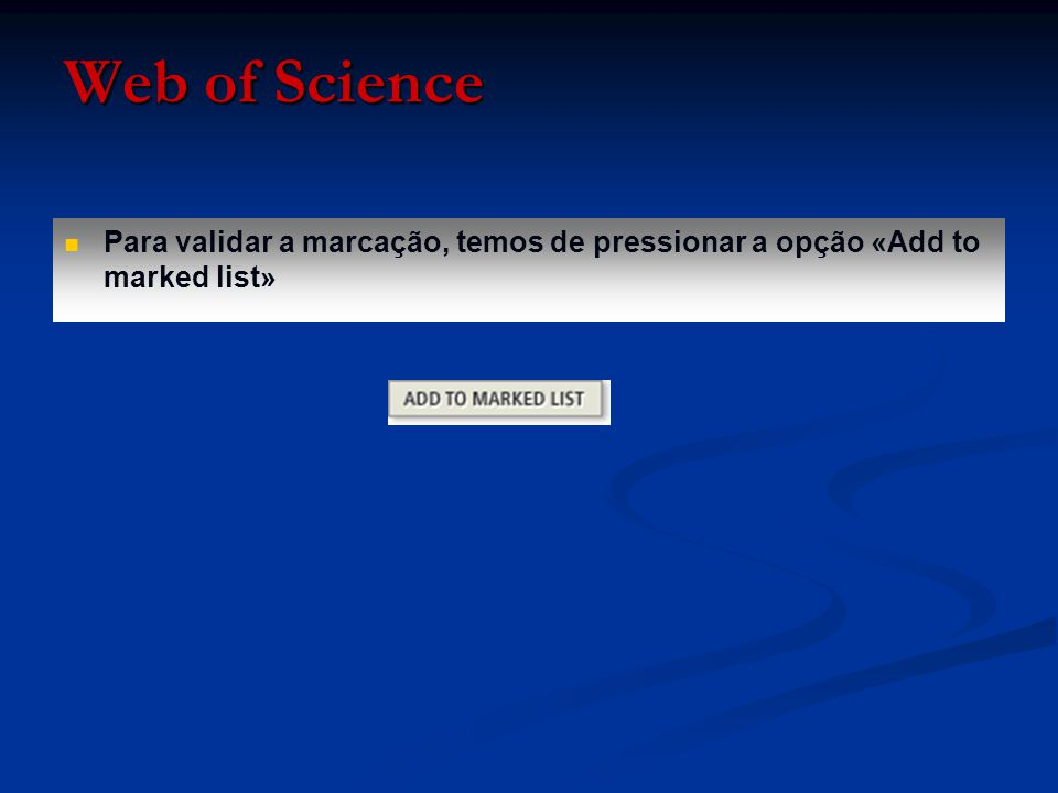 Para validar a marcação, temos de pressionar a opção «Add to marked list» Web of Science