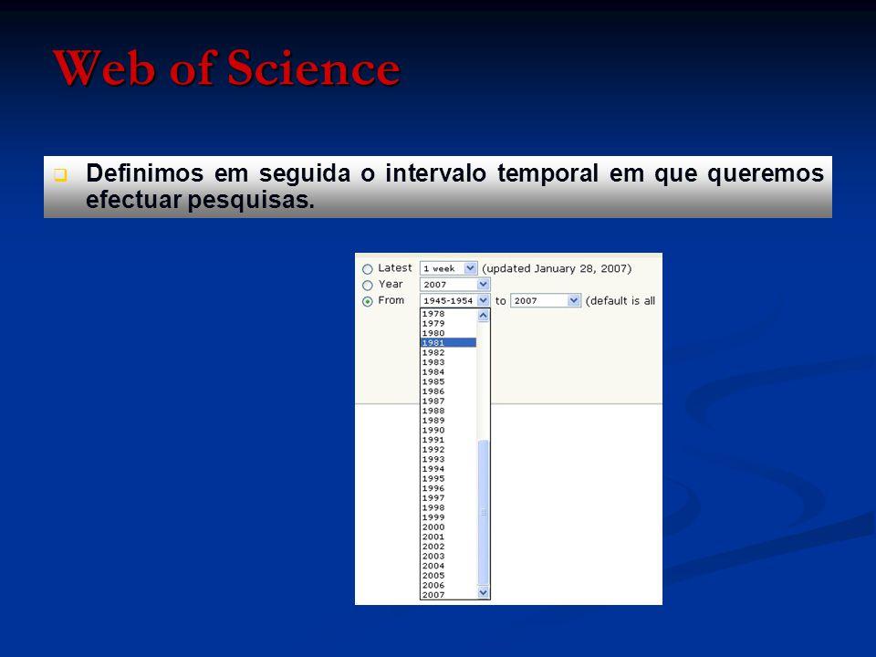 Web of Science   Por omissão, a opção pré-definida é para que a pesquisa seja efectuada na totalidade dos anos presentes na base de dados (período variável segundo a base de dados).