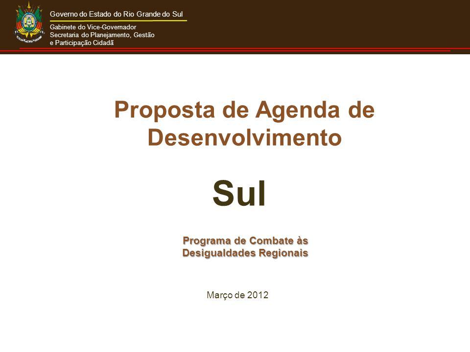 Gabinete do Vice-Governador Secretaria do Planejamento, Gestão e Participação Cidadã Governo do Estado do Rio Grande do Sul Programa de Combate às Desigualdades Regionais Março de 2012 Sul Proposta de Agenda de Desenvolvimento