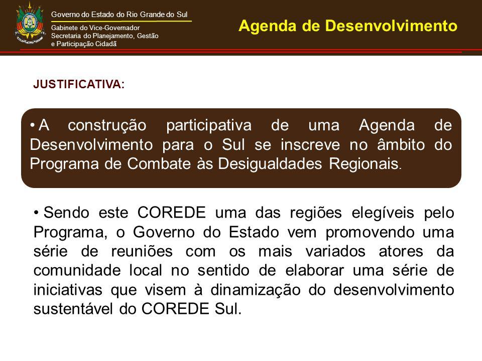 Gabinete do Vice-Governador Secretaria do Planejamento, Gestão e Participação Cidadã Governo do Estado do Rio Grande do Sul A construção participativa de uma Agenda de Desenvolvimento para o Sul se inscreve no âmbito do Programa de Combate às Desigualdades Regionais.