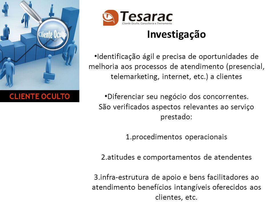 Investigação Identificação ágil e precisa de oportunidades de melhoria aos processos de atendimento (presencial, telemarketing, internet, etc.) a clie