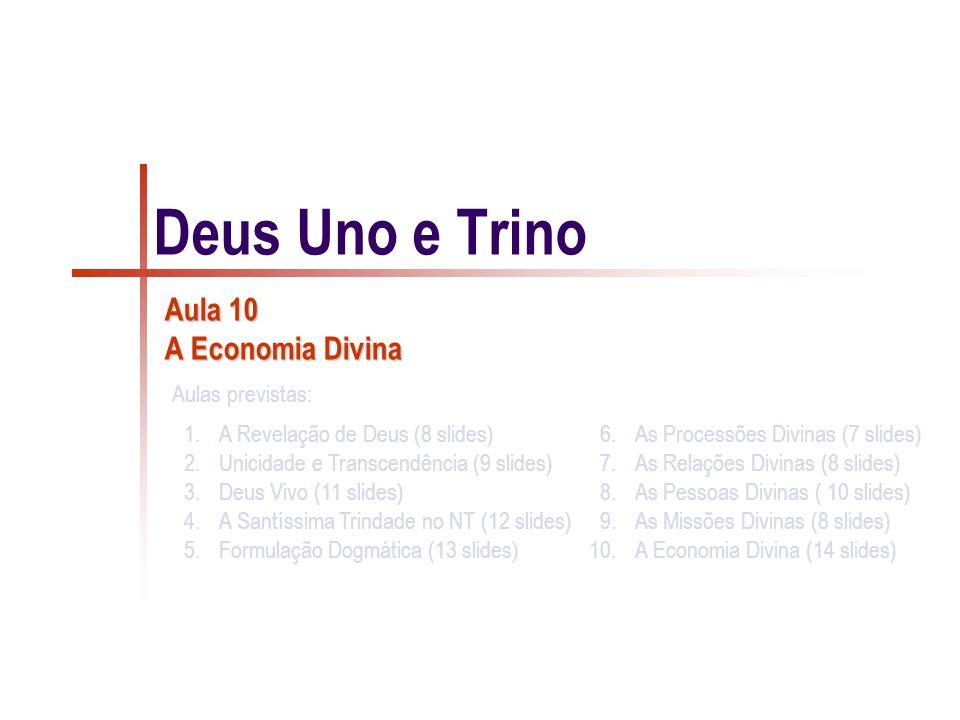 2/92 Economia divina - Trindade Imanente  Economia divina = obra comum das três Pessoas divinas que se nos revelaram e comunicaram na vinda do Pai e nas missões do Filho e do Espírito Santo.