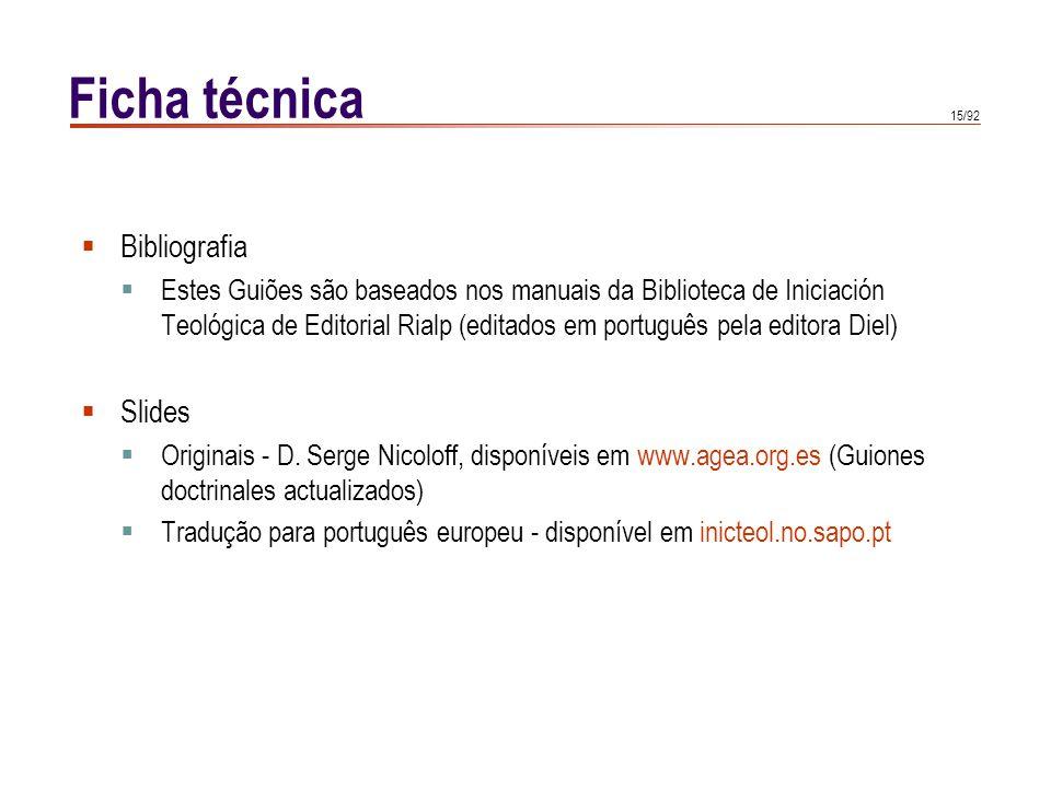 15/92 Ficha técnica  Bibliografia  Estes Guiões são baseados nos manuais da Biblioteca de Iniciación Teológica de Editorial Rialp (editados em portu