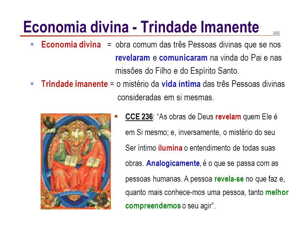 2/92 Economia divina - Trindade Imanente  Economia divina = obra comum das três Pessoas divinas que se nos revelaram e comunicaram na vinda do Pai e