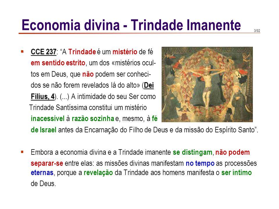 """3/92  CCE 237  CCE 237 : """"A Trindade é um mistério de fé em sentido estrito, um dos «mistérios ocul- tos em Deus, que não podem ser conheci- Dei dos"""
