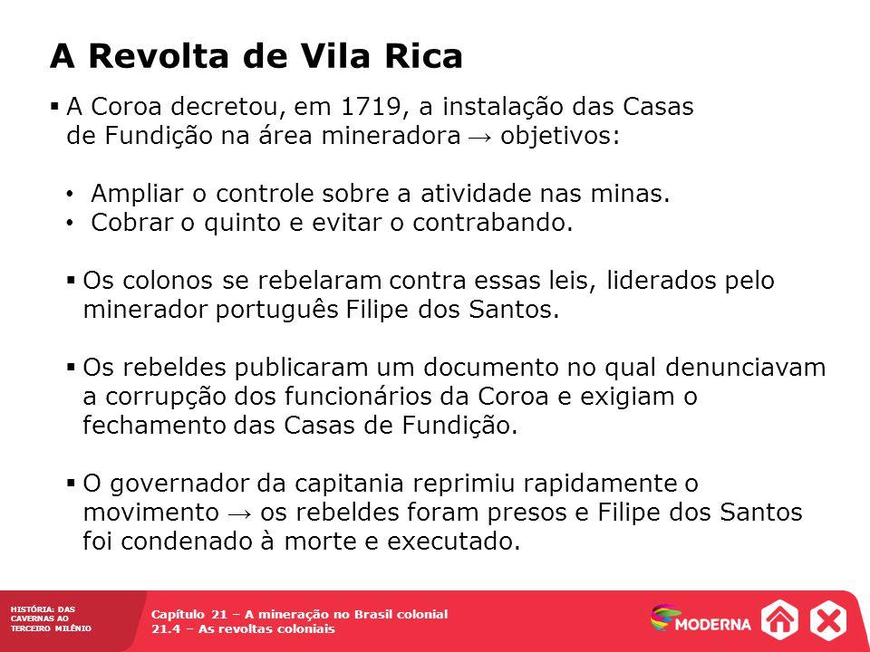 HISTÓRIA: DAS CAVERNAS AO TERCEIRO MILÊNIO Capítulo 21 – A mineração no Brasil colonial 21.4 – As revoltas coloniais  A Coroa decretou, em 1719, a in