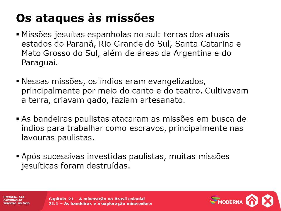 HISTÓRIA: DAS CAVERNAS AO TERCEIRO MILÊNIO Capítulo 21 – A mineração no Brasil colonial 21.1 – As bandeiras e a exploração mineradora  Missões jesuít