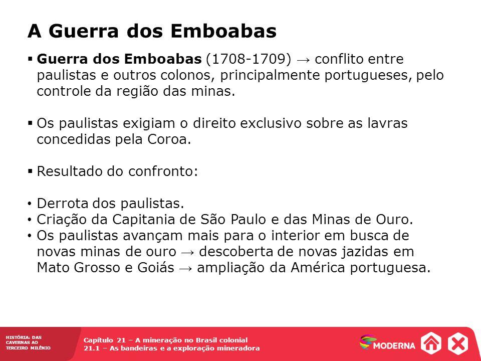 HISTÓRIA: DAS CAVERNAS AO TERCEIRO MILÊNIO Capítulo 21 – A mineração no Brasil colonial 21.1 – As bandeiras e a exploração mineradora  Guerra dos Emb