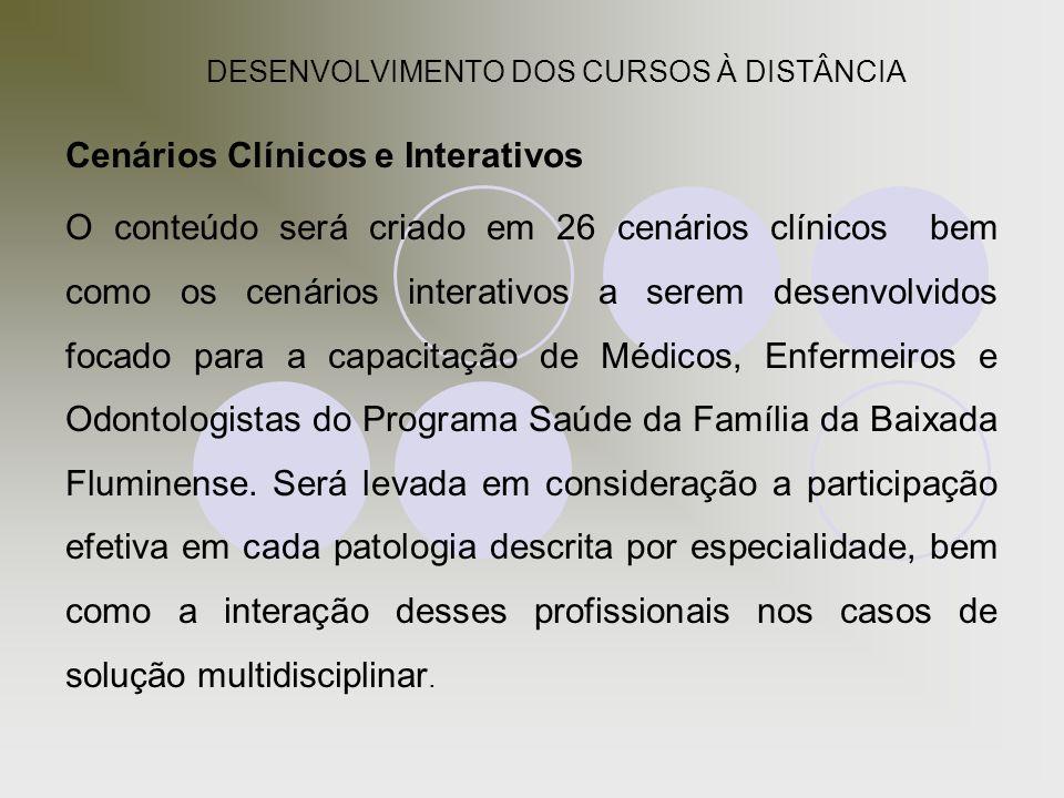 DESENVOLVIMENTO DOS CURSOS À DISTÂNCIA Cenários Clínicos e Interativos O conteúdo será criado em 26 cenários clínicos bem como os cenários interativos