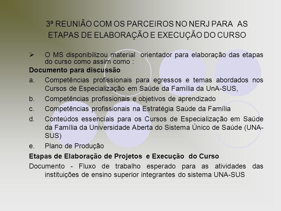 3ª REUNIÃO COM OS PARCEIROS NO NERJ PARA AS ETAPAS DE ELABORAÇÃO E EXECUÇÃO DO CURSO  O MS disponibilizou material orientador para elaboração das eta
