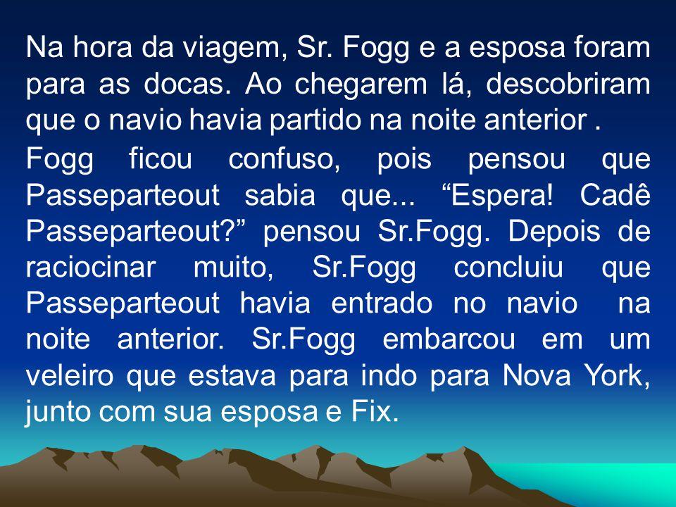 Fogg ficou confuso, pois pensou que Passeparteout sabia que...