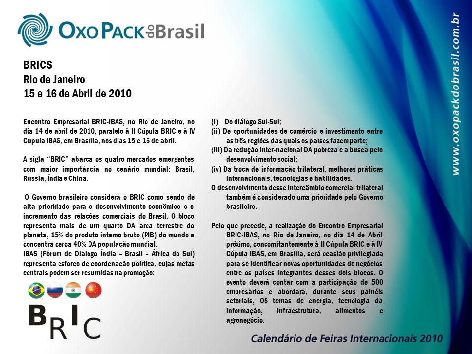 BRICS Rio de Janeiro 15 e 16 de Abril de 2010 Encontro Empresarial BRIC-IBAS, no Rio de Janeiro, no dia 14 de abril de 2010, paralelo à II Cúpula BRIC