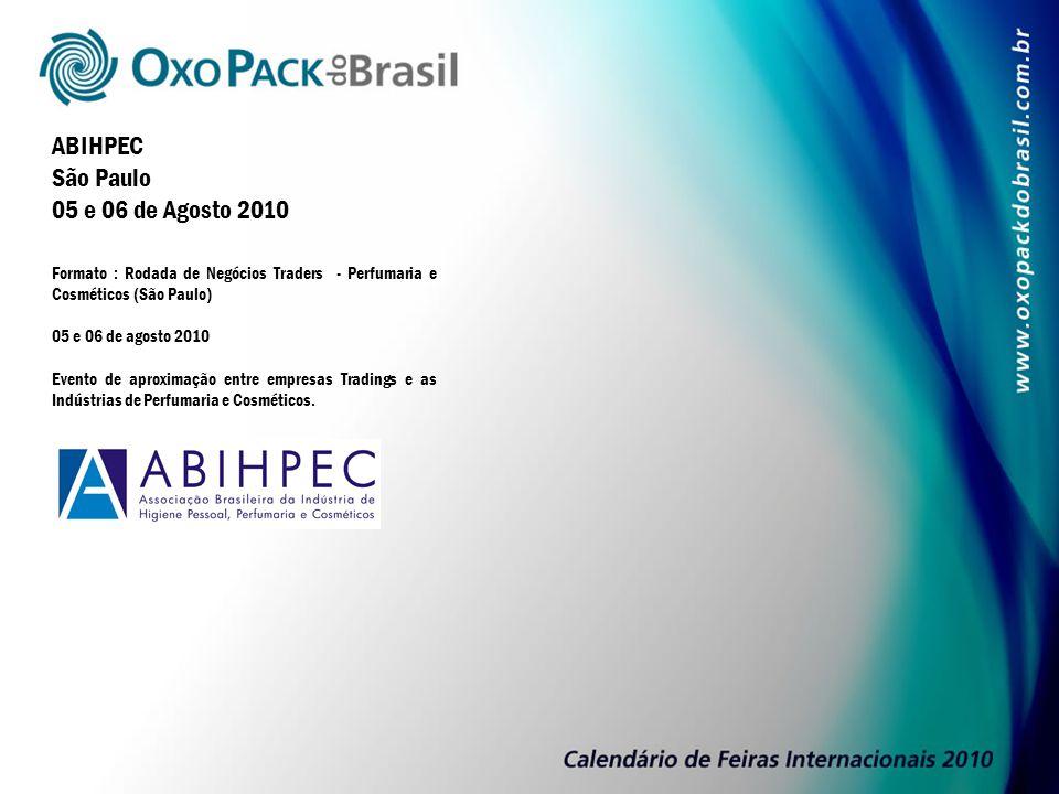 ABIHPEC São Paulo 05 e 06 de Agosto 2010 Formato : Rodada de Negócios Traders - Perfumaria e Cosméticos (São Paulo) 05 e 06 de agosto 2010 Evento de aproximação entre empresas Tradings e as Indústrias de Perfumaria e Cosméticos.