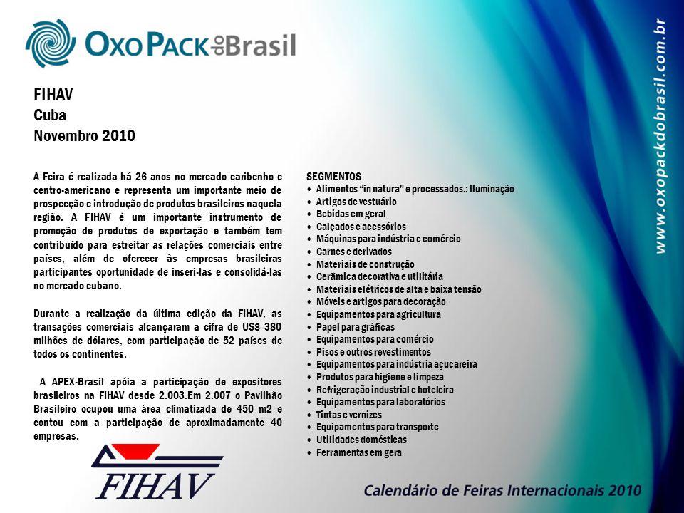 FIHAV Cuba Novembro 2010 A Feira é realizada há 26 anos no mercado caribenho e centro-americano e representa um importante meio de prospecção e introdução de produtos brasileiros naquela região.