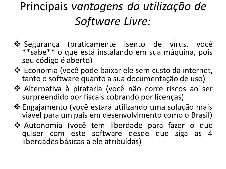 Principais vantagens da utilização de Software Livre:  Segurança (praticamente isento de vírus, você **sabe** o que está instalando em sua máquina, p