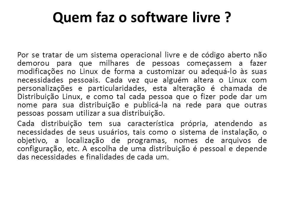 Quem faz o software livre ? Por se tratar de um sistema operacional livre e de código aberto não demorou para que milhares de pessoas começassem a faz