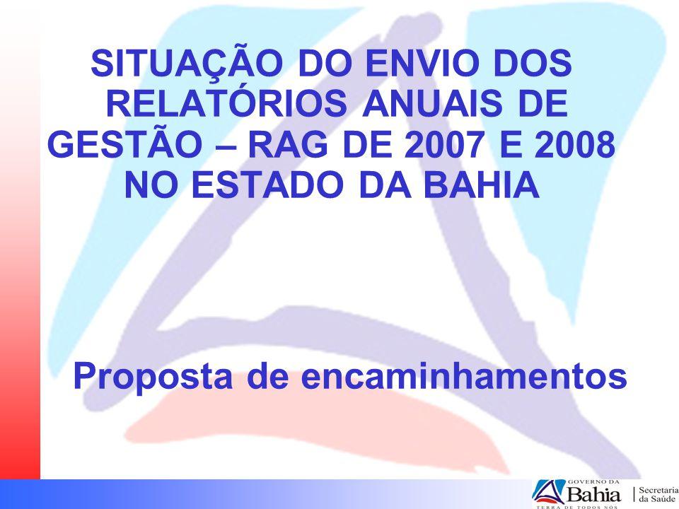 Proposta de encaminhamentos SITUAÇÃO DO ENVIO DOS RELATÓRIOS ANUAIS DE GESTÃO – RAG DE 2007 E 2008 NO ESTADO DA BAHIA