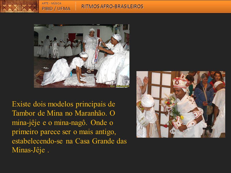 ARTE - MÚSICA PIBID / UFMA RITMOS AFRO-BRASILEIROS Existe dois modelos principais de Tambor de Mina no Maranhão. O mina-jêje e o mina-nagô. Onde o pri