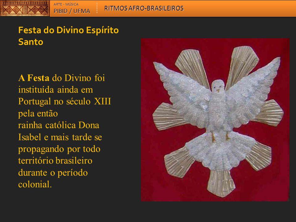 Festa do Divino Espírito Santo A Festa do Divino foi instituída ainda em Portugal no século XIII pela então rainha católica Dona Isabel e mais tarde s
