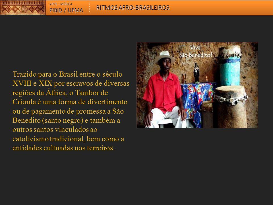 ARTE - MÚSICA PIBID / UFMA RITMOS AFRO-BRASILEIROS A formação dos grupos de Tambor de Crioula se dá pelas coreiras, nome dado as dançarinas, pelos tocadores e cantadores, conduzidos pelo ritmo ininterrupto dos tambores e pela influência dos cantos, culminando com a punga ou umbigada.