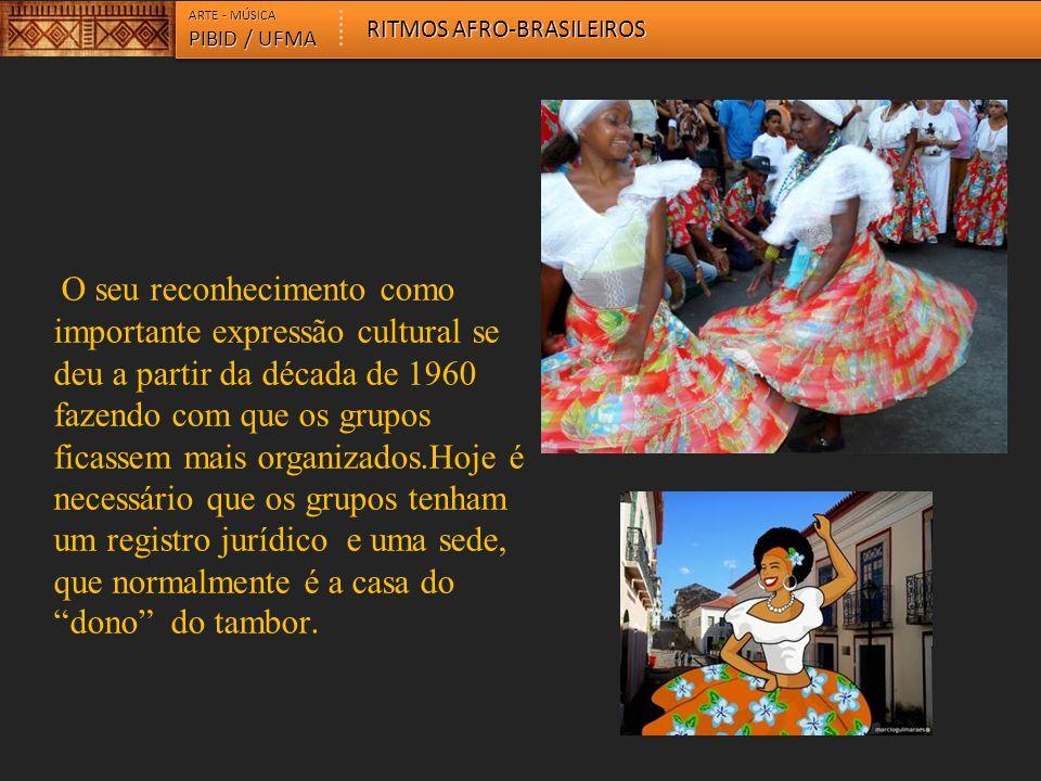 ARTE - MÚSICA PIBID / UFMA RITMOS AFRO-BRASILEIROS O seu reconhecimento como importante expressão cultural se deu a partir da década de 1960 fazendo c