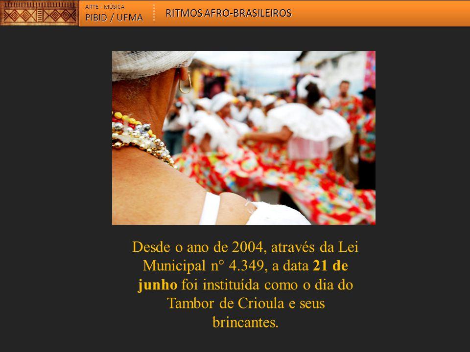 ARTE - MÚSICA PIBID / UFMA RITMOS AFRO-BRASILEIROS Desde o ano de 2004, através da Lei Municipal n° 4.349, a data 21 de junho foi instituída como o di