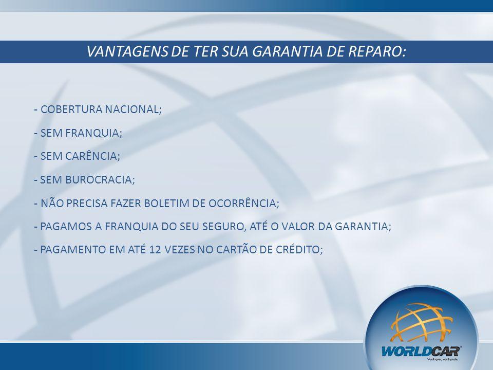 - COBERTURA NACIONAL; - SEM FRANQUIA; - SEM CARÊNCIA; - SEM BUROCRACIA; - NÃO PRECISA FAZER BOLETIM DE OCORRÊNCIA; - PAGAMOS A FRANQUIA DO SEU SEGURO, ATÉ O VALOR DA GARANTIA; VANTAGENS DE TER SUA GARANTIA DE REPARO: - PAGAMENTO EM ATÉ 12 VEZES NO CARTÃO DE CRÉDITO;