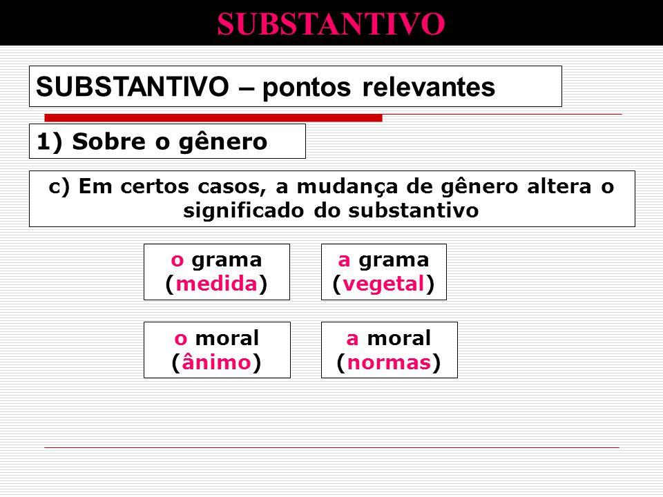 1) Sobre o gênero SUBSTANTIVO – pontos relevantes c) Em certos casos, a mudança de gênero altera o significado do substantivo o grama (medida) a grama