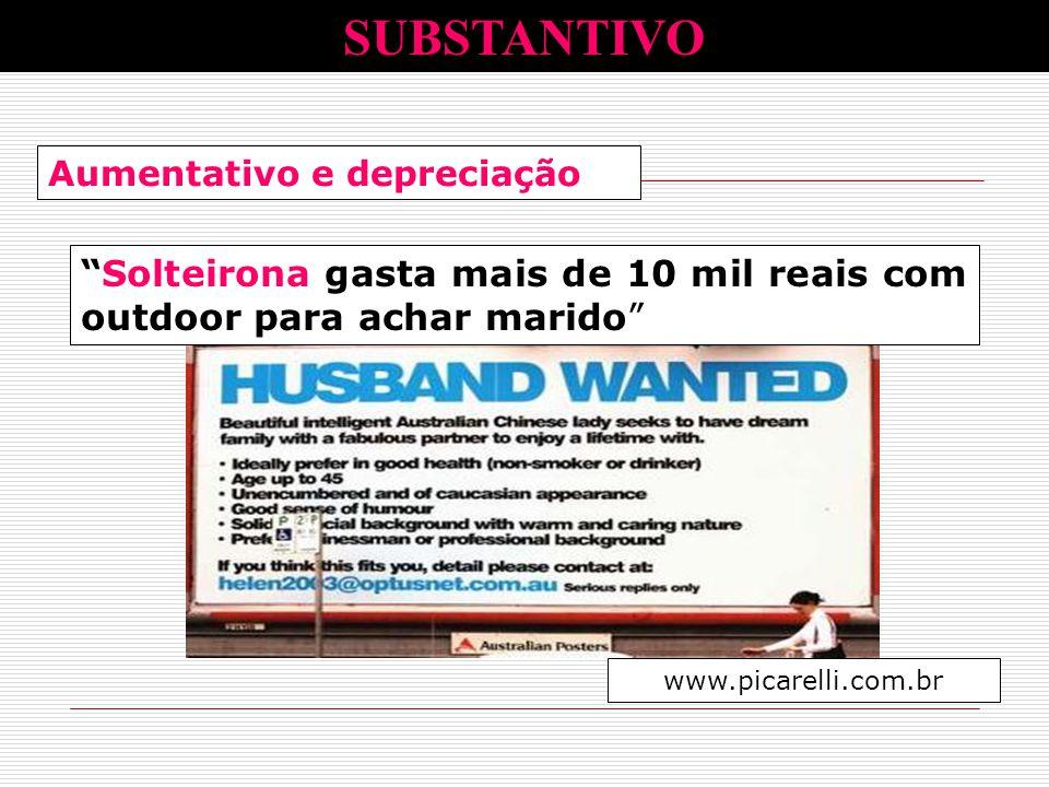 """Aumentativo e depreciação """"Solteirona gasta mais de 10 mil reais com outdoor para achar marido"""" www.picarelli.com.br SUBSTANTIVO"""