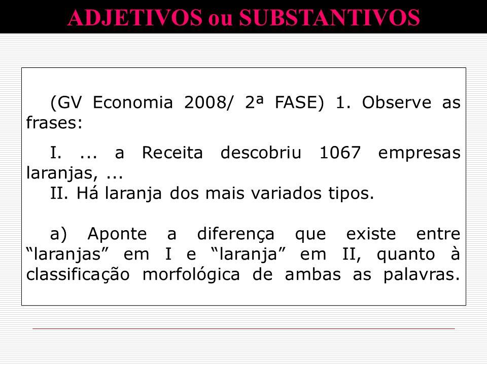 (GV Economia 2008/ 2ª FASE) 1. Observe as frases: I.... a Receita descobriu 1067 empresas laranjas,... II. Há laranja dos mais variados tipos. a) Apon