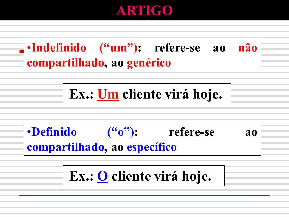 """Definido (""""o""""): refere-se ao compartilhado, ao específico Ex.: O cliente virá hoje. Indefinido (""""um""""): refere-se ao não compartilhado, ao genérico Ex."""