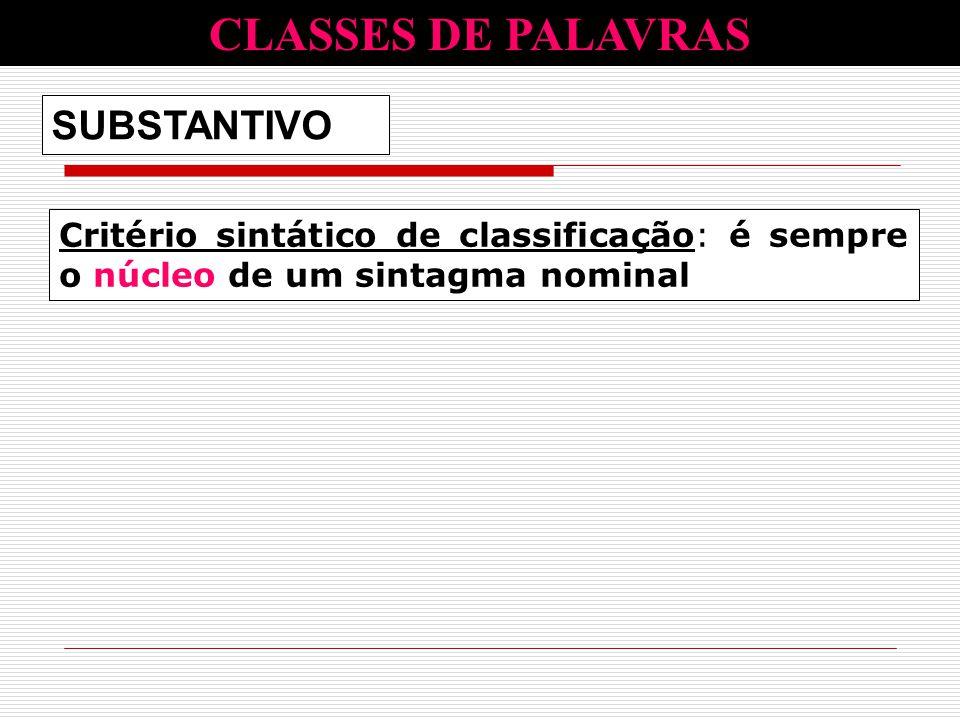 Critério sintático de classificação: é sempre o núcleo de um sintagma nominal SUBSTANTIVO CLASSES DE PALAVRAS