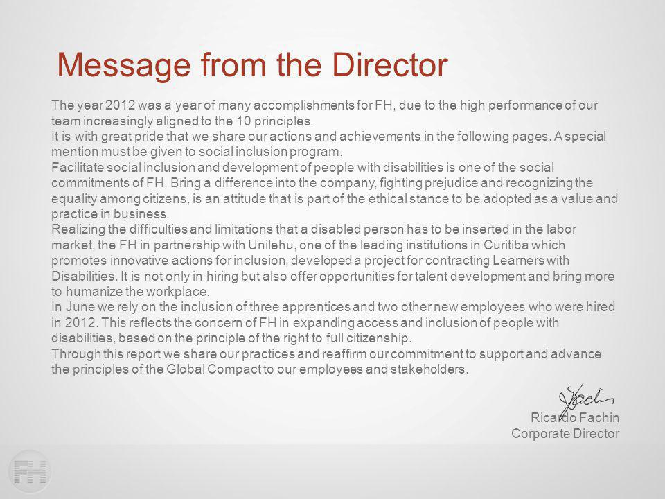Message from the Director The year 2012 was a year of many accomplishments for FH, due to the high performance of our team increasingly aligned to the 10 principles.