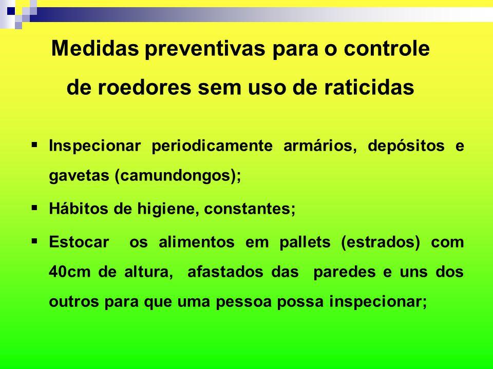 Medidas preventivas para o controle de roedores sem uso de raticidas  Inspecionar periodicamente armários, depósitos e gavetas (camundongos);  Hábit