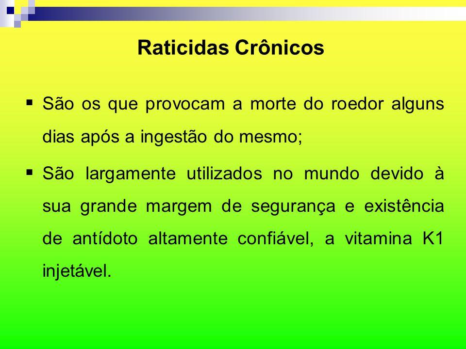 Raticidas Crônicos  São os que provocam a morte do roedor alguns dias após a ingestão do mesmo;  São largamente utilizados no mundo devido à sua gra