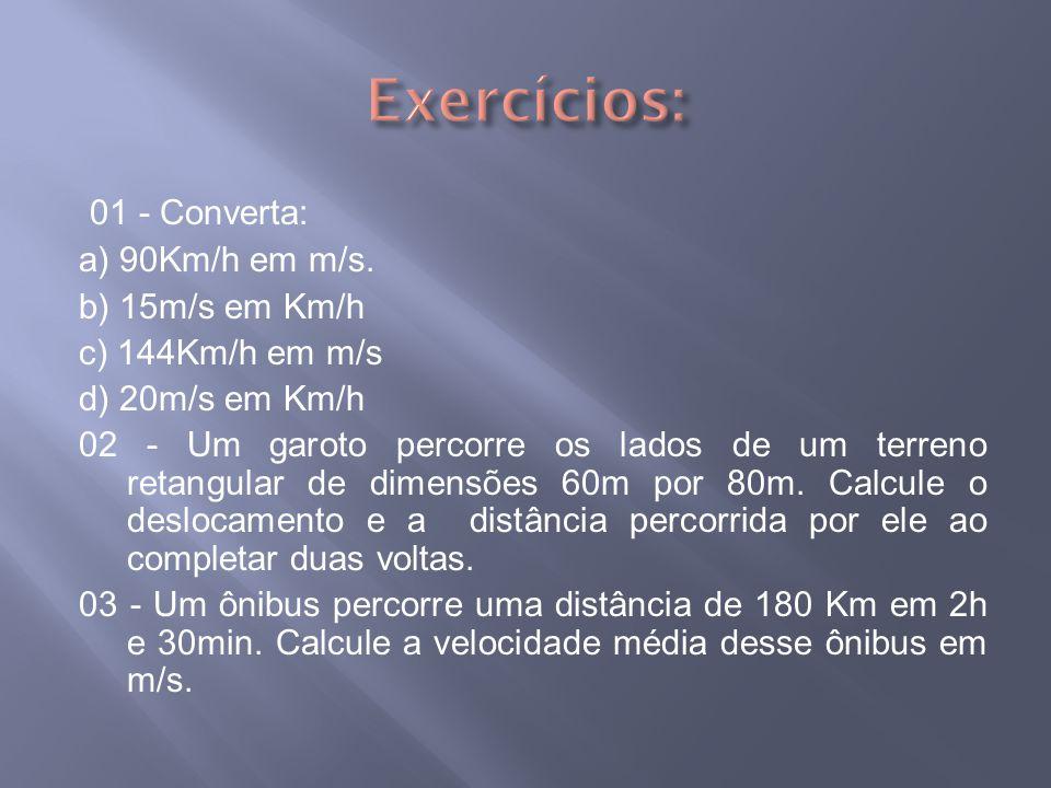 01 - Converta: a) 90Km/h em m/s.