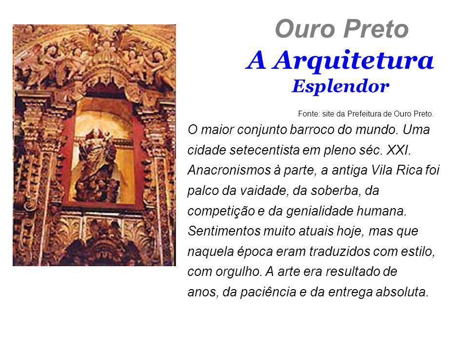 Ouro Preto A Arquitetura Esplendor De nada adianta todo o ouro do mundo se não é possível ostentá-lo.