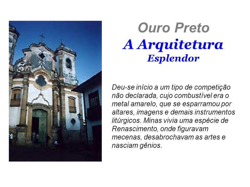 Ouro Preto A Arquitetura Esplendor Deu-se início a um tipo de competição não declarada, cujo combustível era o metal amarelo, que se esparramou por al