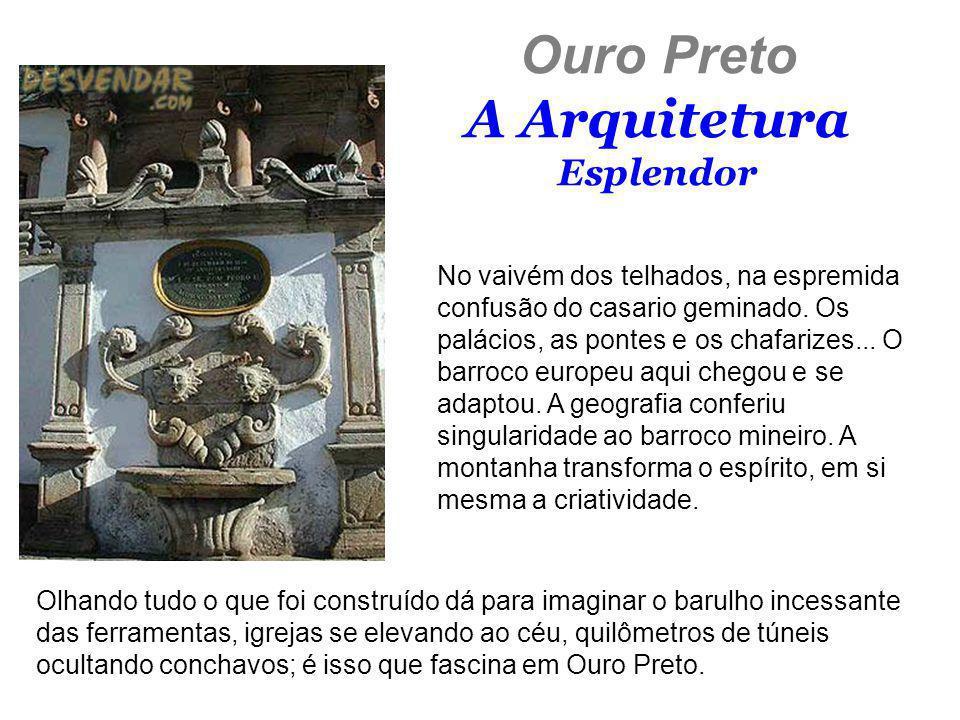 Ouro Preto A Arquitetura Esplendor No vaivém dos telhados, na espremida confusão do casario geminado. Os palácios, as pontes e os chafarizes... O barr