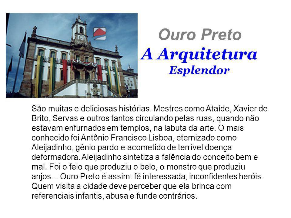 Ouro Preto A Arquitetura Esplendor São muitas e deliciosas histórias. Mestres como Ataíde, Xavier de Brito, Servas e outros tantos circulando pelas ru