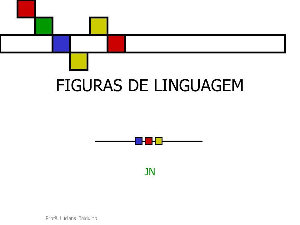 Profª. Luciana Balduíno FIGURAS DE LINGUAGEM JN