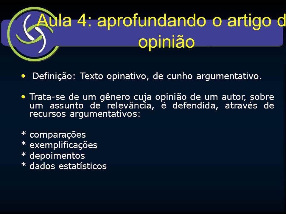 Aula 4: aprofundando o artigo de opinião Definição: Texto opinativo, de cunho argumentativo. Trata-se de um gênero cuja opinião de um autor, sobre um