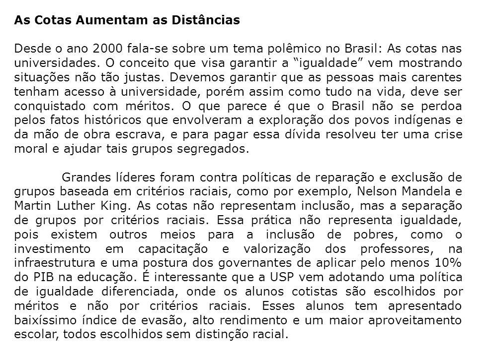 As Cotas Aumentam as Distâncias Desde o ano 2000 fala-se sobre um tema polêmico no Brasil: As cotas nas universidades. O conceito que visa garantir a