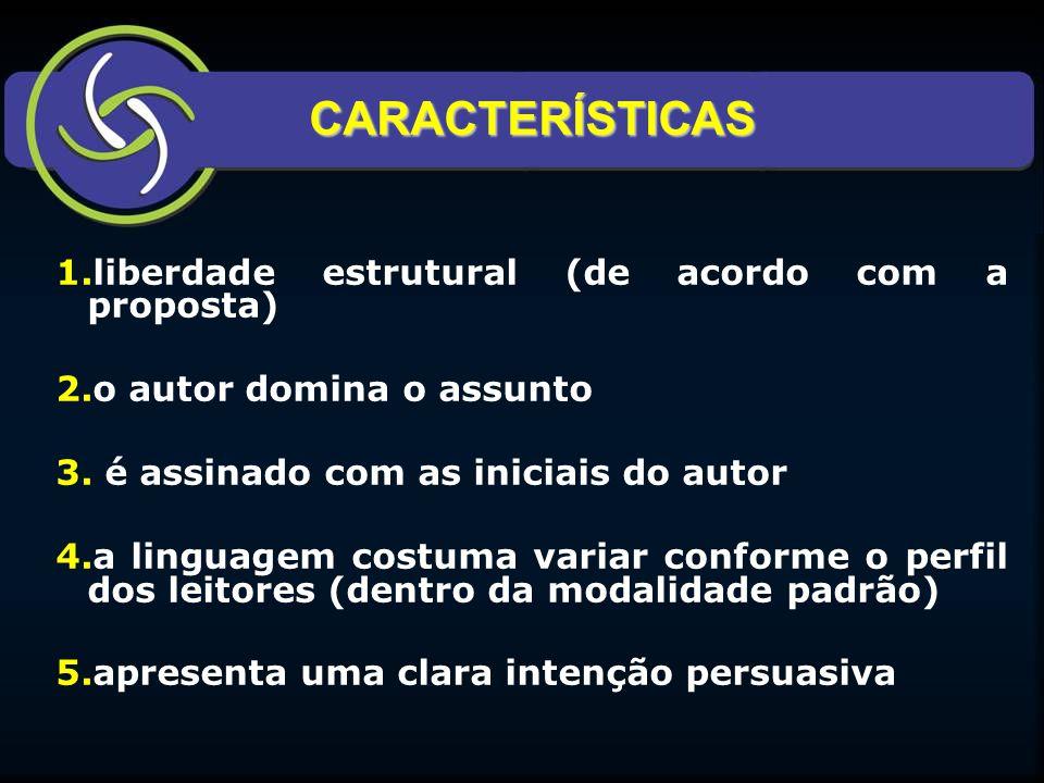 CARACTERÍSTICAS 1.liberdade estrutural (de acordo com a proposta) 2.o autor domina o assunto 3. é assinado com as iniciais do autor 4.a linguagem cost