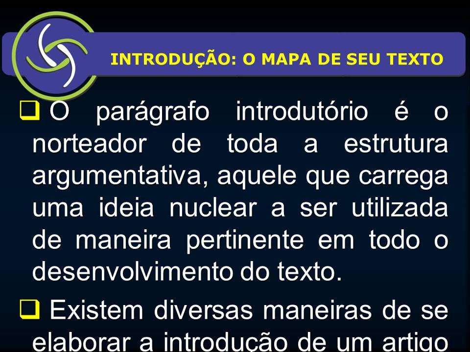  O parágrafo introdutório é o norteador de toda a estrutura argumentativa, aquele que carrega uma ideia nuclear a ser utilizada de maneira pertinente