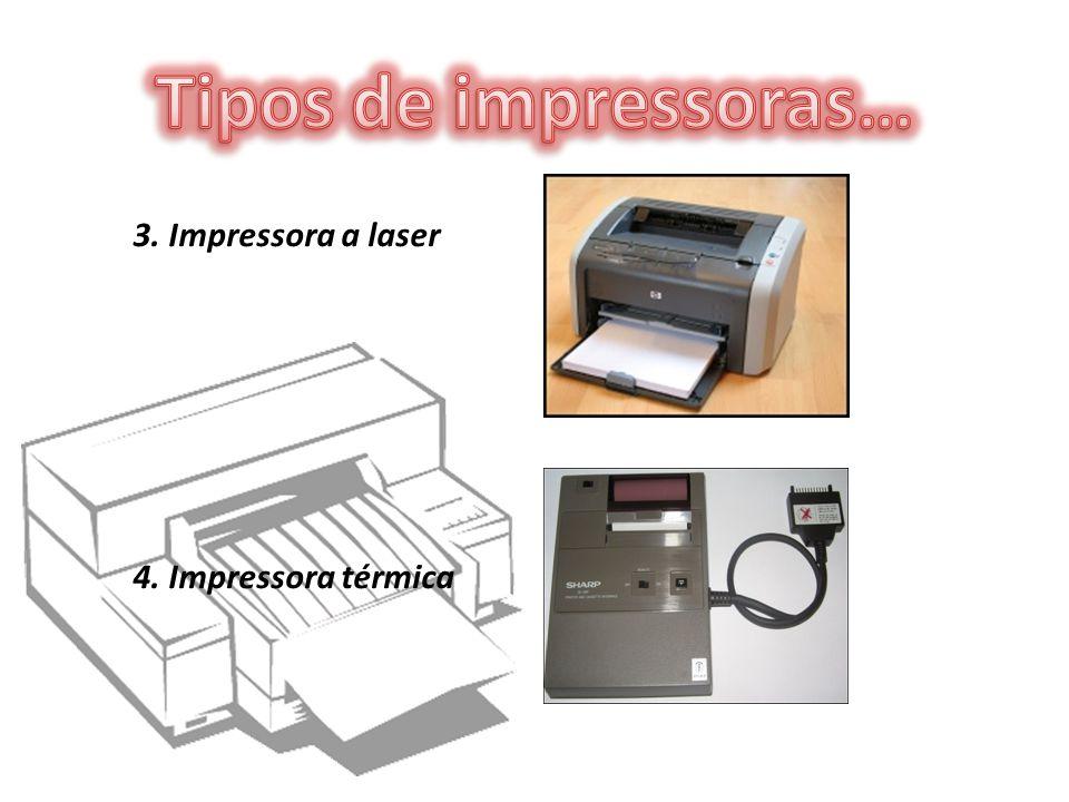 3. Impressora a laser 4. Impressora térmica