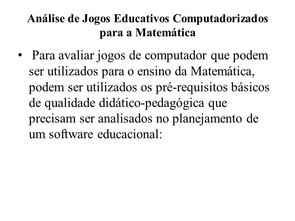 Análise de Jogos Educativos Computadorizados para a Matemática Para avaliar jogos de computador que podem ser utilizados para o ensino da Matemática,