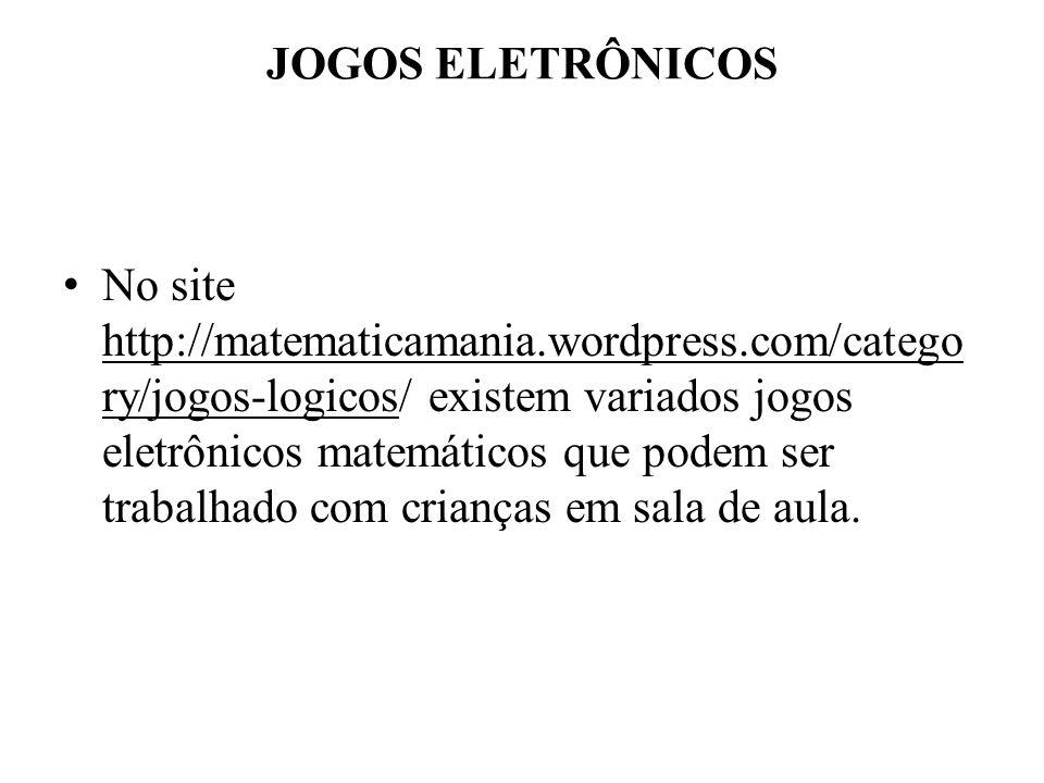 JOGOS ELETRÔNICOS No site http://matematicamania.wordpress.com/catego ry/jogos-logicos/ existem variados jogos eletrônicos matemáticos que podem ser t