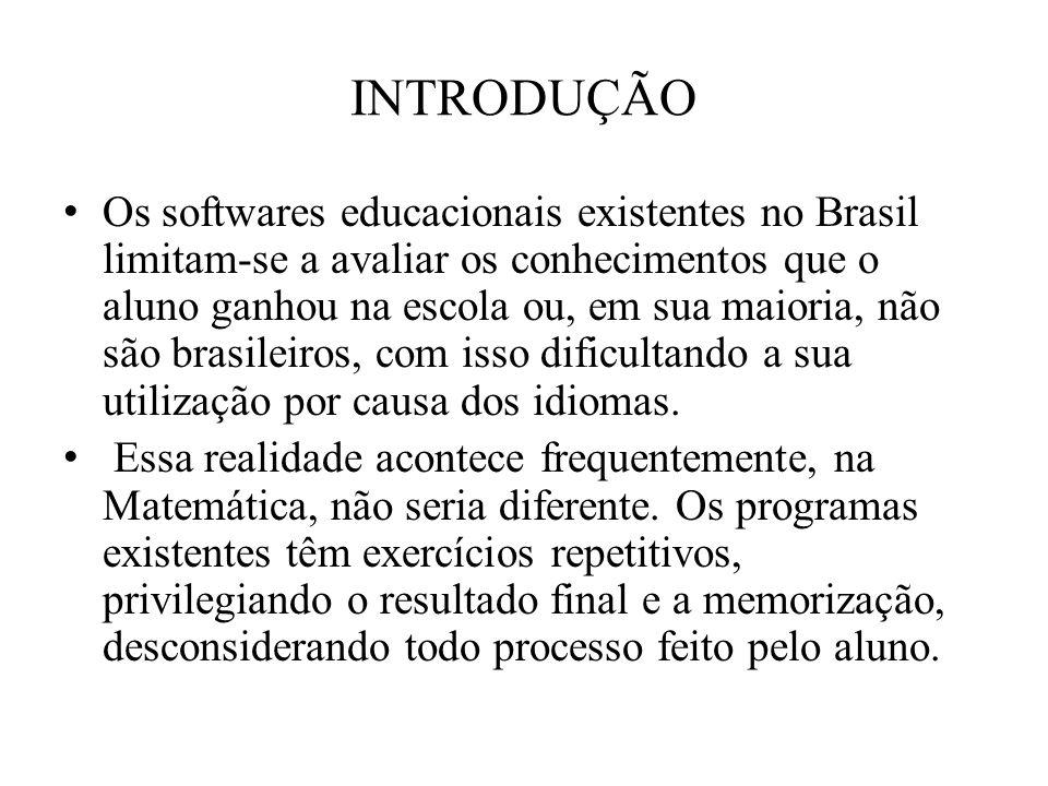 INTRODUÇÃO Os softwares educacionais existentes no Brasil limitam-se a avaliar os conhecimentos que o aluno ganhou na escola ou, em sua maioria, não s