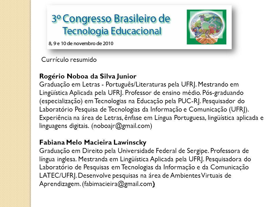 Currículo resumido Rogério Noboa da Silva Junior Graduação em Letras - Português/Literaturas pela UFRJ. Mestrando em Lingüística Aplicada pela UFRJ. P